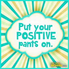 Put Your Positive Pants On  Georgebronnercom  Notes, Quotes, Comments & Ideas