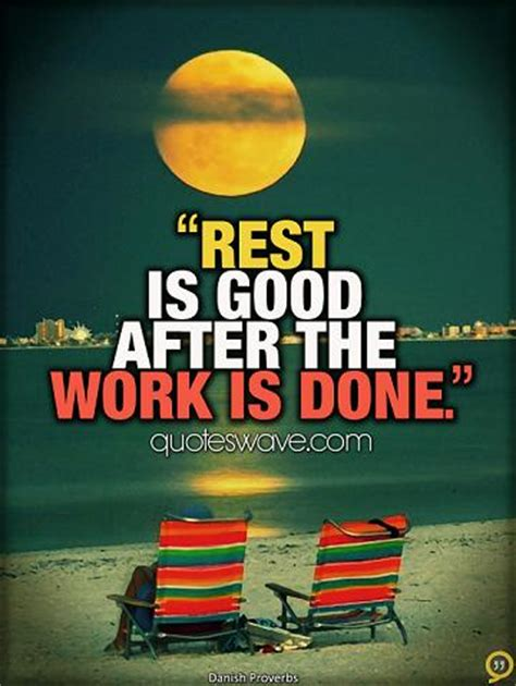 rest  good   work   danish proverbs