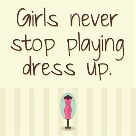 girls  stop playing dress  fashion quotes