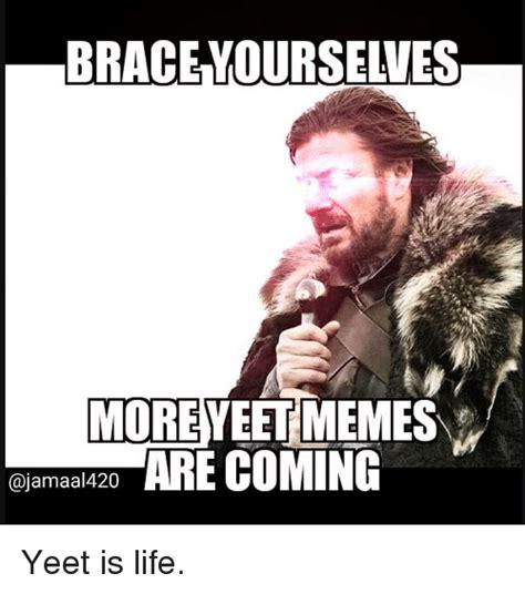 Yeet Memes - moreyeetmemes cajamaa 420 are coming yeet is life meme on sizzle