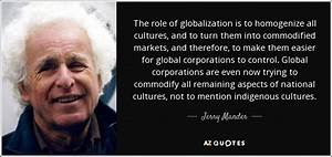 Jerry Mander Quote  The Role Of Globalization Is To