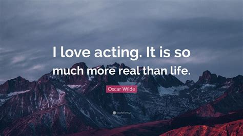 """Life is far too important a thing ever to talk seriously about. Oscar Wilde Quote: """"I love acting. It is so much more real than life."""" (12 wallpapers) - Quotefancy"""