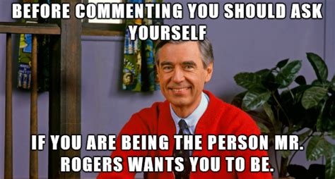 Mr Rogers Memes - if the answer is no maybe rethink the comment
