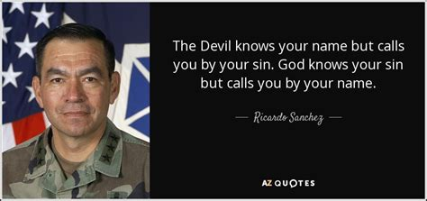 .but there were four things i taught walter to consider: Ricardo Sanchez quote: The Devil knows your name but calls you by your...