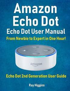 Amazon Echo Dot  Echo Dot User Manual  From Newbie To