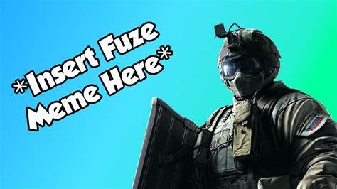 Fuze Memes - insert fuze meme here rainbow six siege youtube