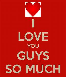 I LOVE YOU GUYS SO MUCH Poster | ... | Keep Calm-o-Matic