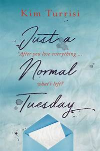 Blog Tour  Arc Review  U0026 Giveaway  Just A Normal Tuesday By Kim Turrisi  U2013 The Candid Cover  U2013 Ya