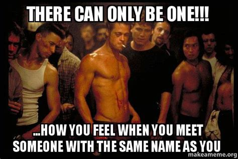 There Can Only Be One Meme - there can only be one how you feel when you meet someone with the same name as you fight