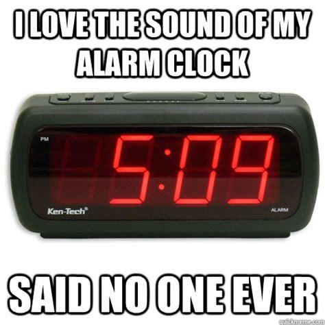 Alarm Clock Meme - i love the sound of my alarm clock said no one ever alarm clock rage quickmeme