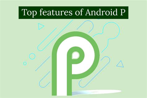 what s new in android p top 5 features release date