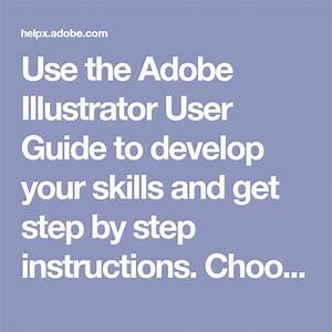 Use The Adobe Illustrator User Guide To Develop Your