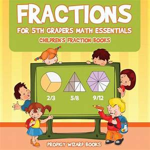 Fractions for 5th Graders Math Essentials: Children's ...