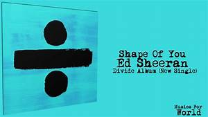 Shape Of You- Ed Sheeran (Divide- New Album 2017 ...