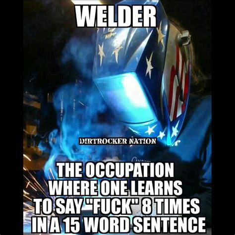 Funny Welder Memes - 25 best ideas about welding funny on pinterest welding memes welder humor and plasma welding