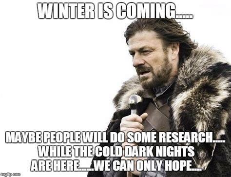 Winter Is Coming Meme Generator - brace yourselves x is coming meme imgflip
