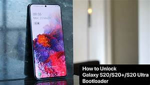 Galaxy S20  S20   S20 Ultra Bootloader Unlock By Xda  How To