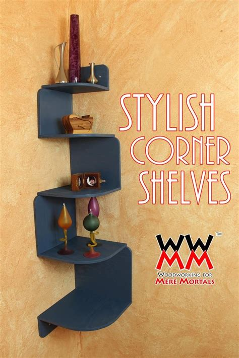 corner shelving unit woodworking  mere mortals