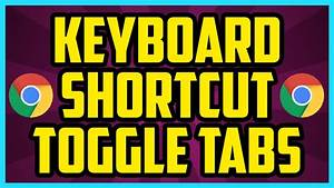 How To Toggle Between Tabs In Chrome 2017  Easy