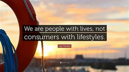 Tomlin Consumers Lives Quote Lifestyles Lily Quotefancy