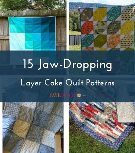 jaw dropping layer cake quilt patterns favequiltscom