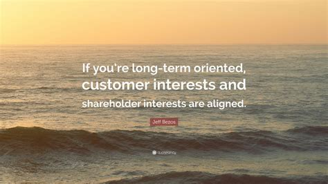 """Jeff Bezos Quote: """"If you're long-term oriented, customer ..."""