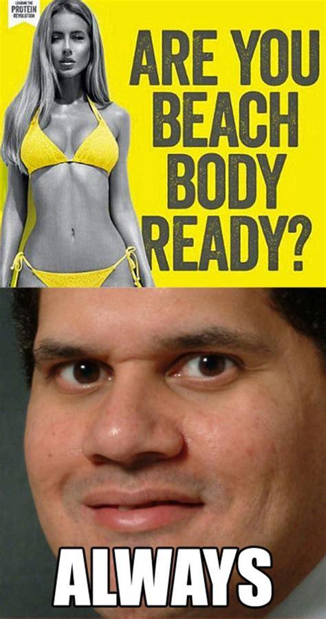 Beach Body Meme - body is always ready protein world s quot beach body ready quot ad know your meme
