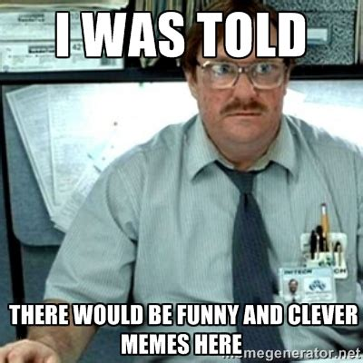 Milton Office Space Meme - funny clever memes image memes at relatably com
