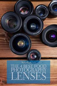 The 4 Best Food Photography Lenses | Best food photography, Food photography, Photography