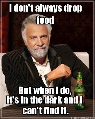Don T Do It Meme - meme creator i don t always drop food but when i do it s in the dark and i can t find it