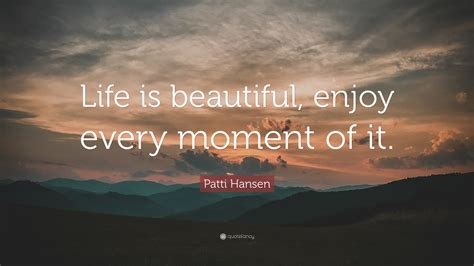 """Life is the art of drawing without an eraser. Patti Hansen Quote: """"Life is beautiful, enjoy every moment of it."""" (9 wallpapers) - Quotefancy"""
