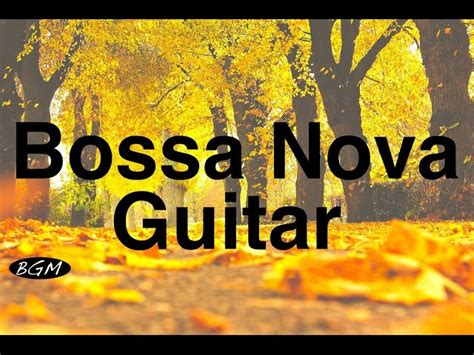 Relaxing Bossa Nova Guitar Music