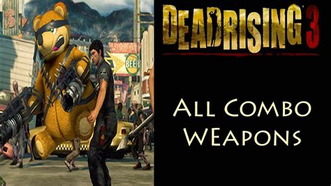 Dead Rising 3 All 64 Combo Weapons Youtube