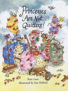 Princesses Are Not Quitters!: Kate Lum: Bloomsbury ...