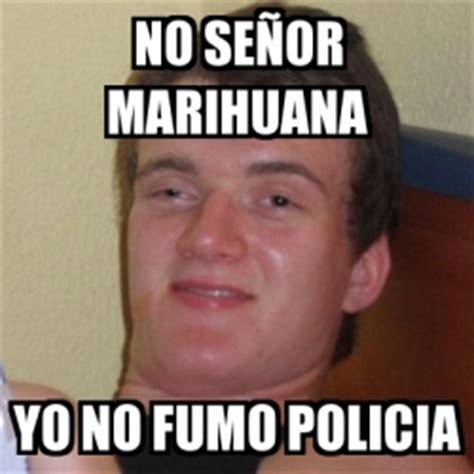 Memes De Marihuanos - meme stoner stanley no se 241 or marihuana yo no fumo policia 747057