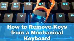 How To Remove Keys From A Mechanical Keyboard  U2013 Simple Way