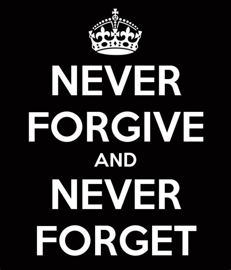 Never Forgive Quotes Quotesgram Viewletterco