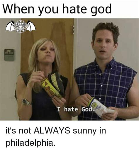It S Always Sunny In Philadelphia Memes - it s always sunny in philadelphia meme hate god on bingememe