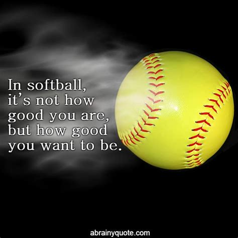 foto de Softball Quotes on Don't Think How Good You Are abrainyquote