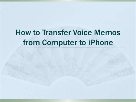 how to voice memos from iphone how to transfer voice memos from computer to iphone