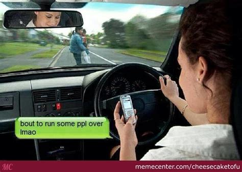 Texting While Driving Meme - texting while driving by cheesecaketofu meme center