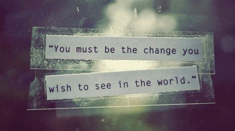 be the change you want to see gandhi quotes quotesgram