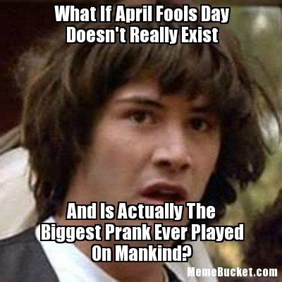 April Fools Meme - 15 april fools day memes to help you prepare for this day of pranks bustle