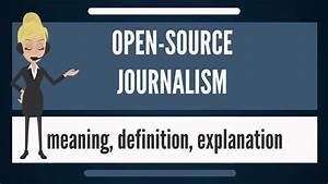 What is OPEN-SO... Journalism Definition