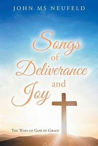 Songs Of Deliverance And Joy  The Ways Of God In Grace By