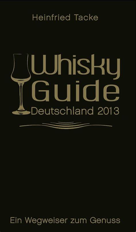 der wegweiser zum genuss quot whisky guide deutschland 2013