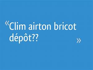 Clim Airton Brico Depot : clim airton bricot d p t 50 messages ~ Carolinahurricanesstore.com Idées de Décoration