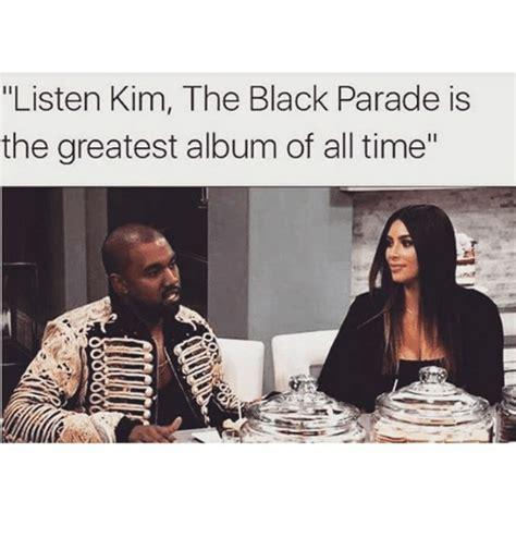 Parade Meme - listen kim the black parade is the greatest album of all time black meme on sizzle