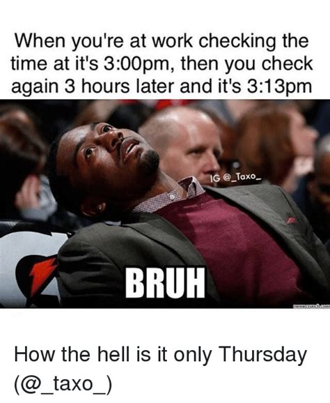 Thursday Work Meme - 25 best memes about its only thursday its only thursday