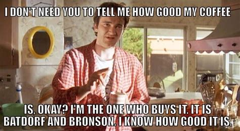 Submitted 3 days ago by aeromick777. Batdorf & Bronson Coffee Roasters on   Me as a girlfriend, Pulp fiction, Quentin tarantino